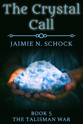 The Crystal Call [The Talisman War 5] by Jaimie N. Schock