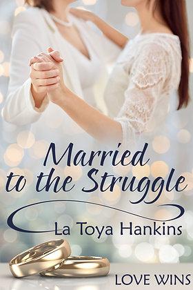 Married To The Struggle by La Toya Hankins