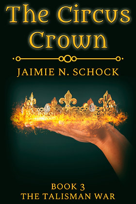 The Circus Crown [The Talisman War Book 3] by Jaimie N. Schock