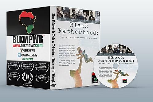 Black Fatherhood: Trials & Tribulations, Testimony & Triumph DVD
