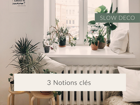 3 notions clés pour adopter le mouvement SLOW dans votre intérieur.
