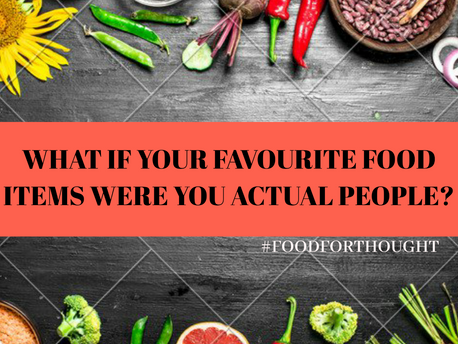 What if your favourite food items were actual people? #FoodForThought!