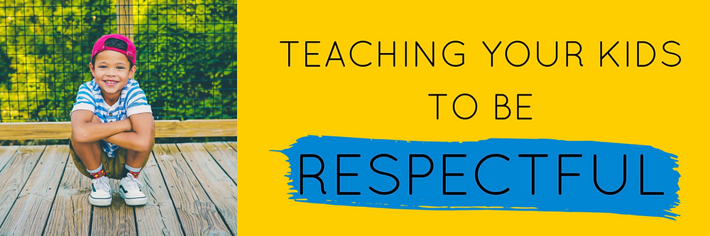 teaching your kids to be respectful