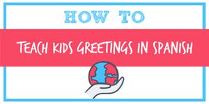 how to teach kids greetings in Spanish