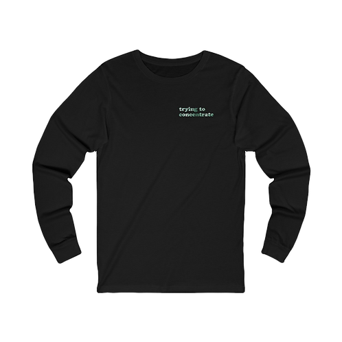 """Unisex """"trying to concentrate"""" Long Sleeve"""