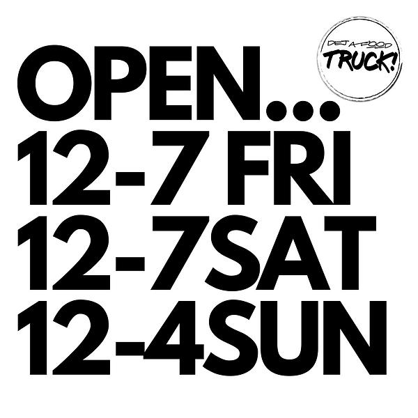 OPEN... 12-7 FRI 12-7SAT 12-4SUN (1).png