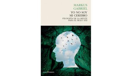 """""""Yo no soy mi cerebro"""" Filosofía de la mente para el siglo XXI - Markus Gabriel"""