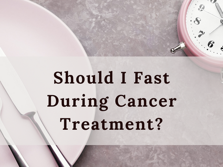 Should I Fast During Cancer Treatment?