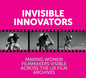 Invisible Innovators Making Women Filmmakers Visible across the UK Film Archives
