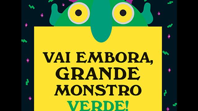 Vai Embora, Grande Monstro Verde!