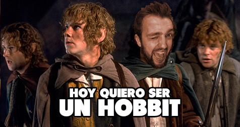Hoy quiero ser un Hobbit.
