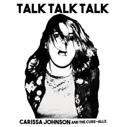 CARISSA JOHNSON AND THE CURE-ALLS   TALK TALK TALK