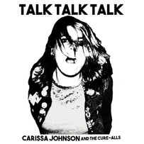 CARISSA JOHNSON AND THE CURE-ALLS | TALK TALK TALK
