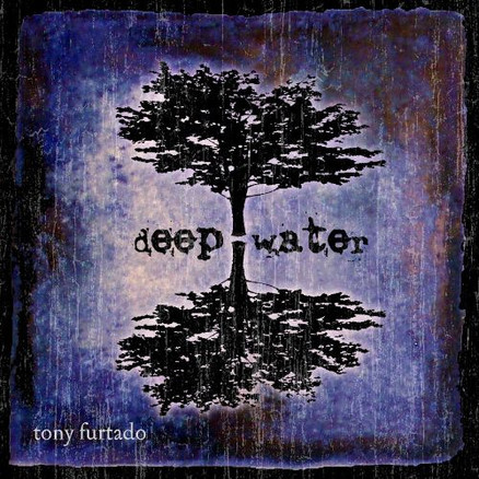 TONY FURTADO   DEEP WATER