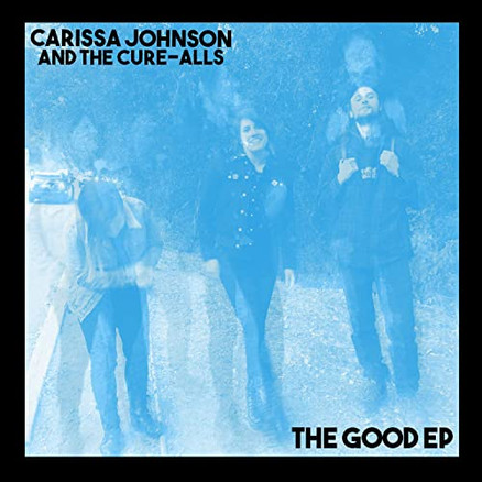 CARISSA JOHNSON AND THE CURE-ALLS | THE GOOD EP