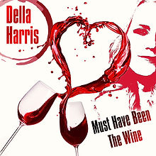 Della Harris - Must Have Been The Wine (
