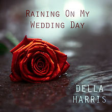 Della Harris - Raining On My Wedding Day