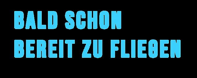 text_baldschonbereitzufliegen.png