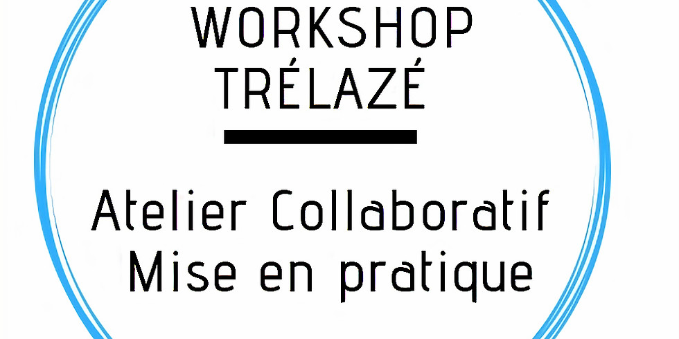 TRELAZE - 14h-17h30 Workshop BGE