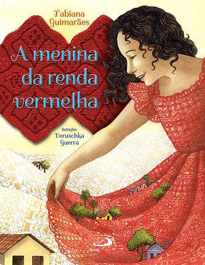 A Menina da Renda Vermelha, um livro de Fabiana Guimarães ilustrado por Veruschka Guerra. Publicação Editora Paulus.