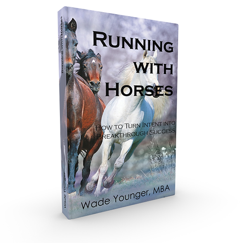 Running With Horses - How to turn intent into breakthrough success