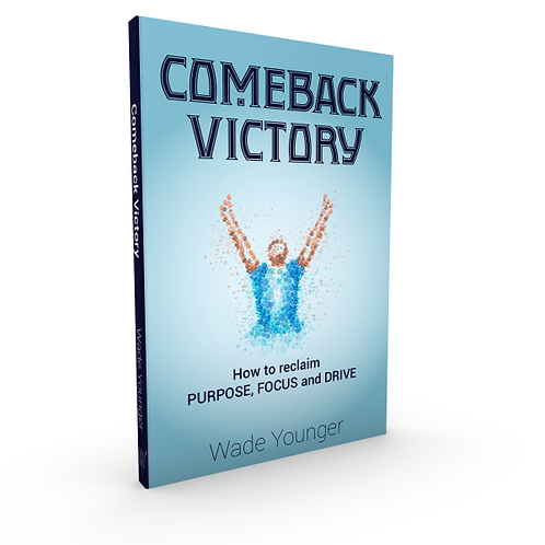 Comeback Victory - How to reclaim purpose, focus and drive