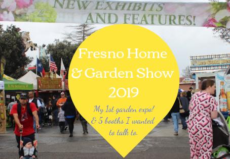 My First Garden Expo; Fresno Home and Garden Show 2019