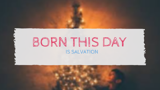 Born this Day is Salvation