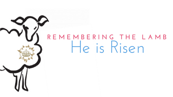 Remembering the Lamb: He is Risen