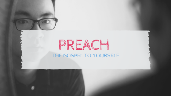 Preach the Gospel to Yourself