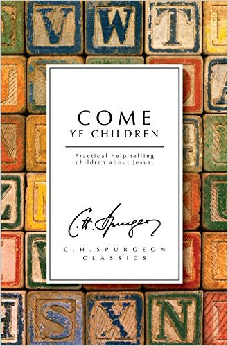 Come Ye Children- Spurgeon