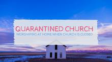 Quarantined Church: Worshiping at Home when Church is Closed
