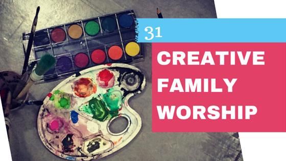 Creative Family Worship