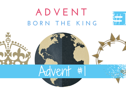 Advent 1: Preparing for the Coming King