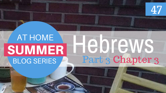 At Home Blog Series: Hebrews 3:12-19