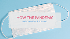 How the Pandemic has Changed our Sundays