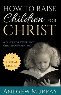 How to Raise your Children for Christ