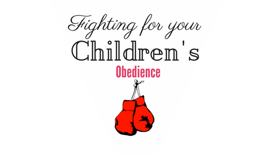 Fighting for our Children's Obedience