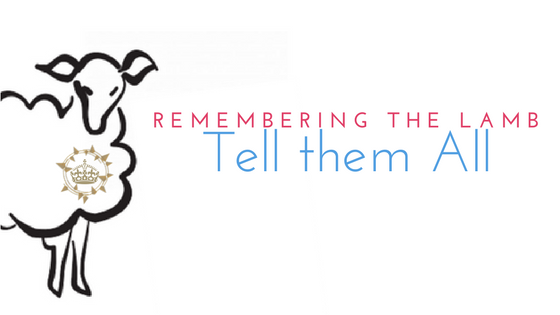 Remembering the Lamb: Tell them All