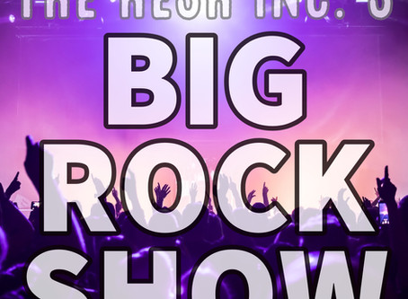 Let's have a BIG ROCK SHOW!