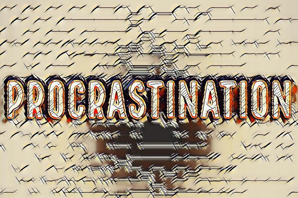 Procrastination, procrastination ...