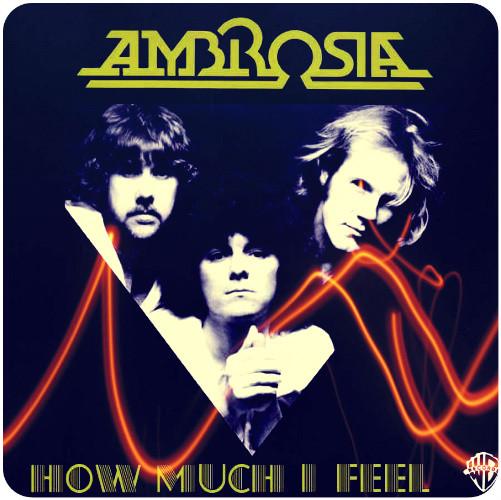 Ambrosia - How Much I Feel