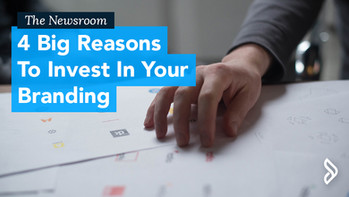 4 Big Reasons To Invest In Your Branding
