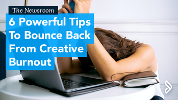 6 Powerful Tips to Bounce Back from Creative Burnout