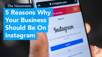 5 Reasons Why Your Business Should Be On Instagram