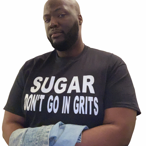 Sugar Don't Go In Grits T-Shirt