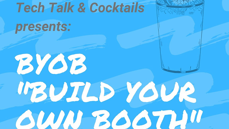 Tech Talk & Cocktails: Build Your Own Booth!