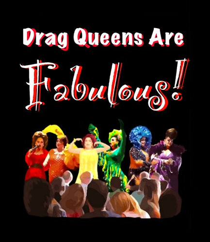 Drag Queens are Fabulous!