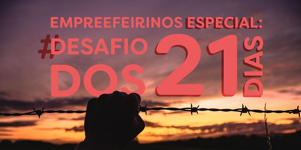 Empreefeirinos Especial DESAFIO 21 DIAS