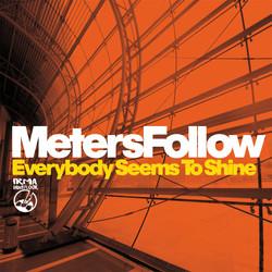 Meters Follow - Everybody Seems to Shine